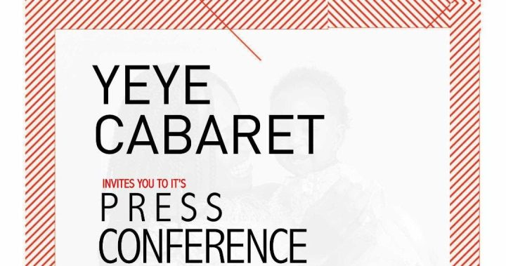 INVITATION TO ATTEND THE YEYE CABARET PRESS CONFERENCE